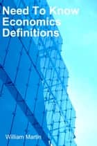 Need To Know Economics defintions ebook by William Martin