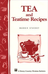 Tea and Teatime Recipes - Storey's Country Wisdom Bulletin A-174 ebook by Maggie Stuckey