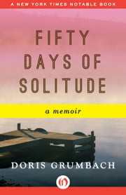Fifty Days of Solitude - A Memoir ebook by Doris Grumbach
