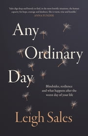 Any Ordinary Day - Blindsides, Resilience and What Happens After the Worst Day of Your Life ebook by Leigh Sales