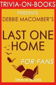 Last One Home: A Novel by Debbie Macomber (Trivia-On-Books) ebook by Trivion Books