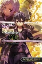 Sword Art Online Progressive 6 (light novel) eBook by Reki Kawahara
