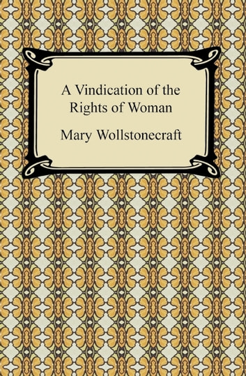 vindication of the rights of woman Other articles where a vindication of the rights of woman is discussed: mary wollstonecraft:woman's place in society is a vindication of the rights of woman (1792), which calls for women and men to be educated equally.