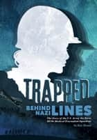 Trapped Behind Nazi Lines - The Story of the U.S. Army Air Force 807th Medical Evacuation Squadron ebook by Eric Braun
