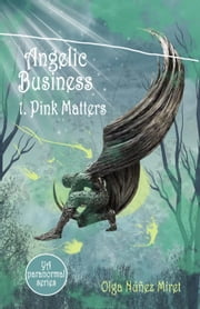 Angelic Business 1. Pink Matters (Young Adult Paranormal Series) - Angelic Business, #1 ebook by Olga Núñez Miret