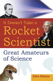 It Doesn't Take a Rocket Scientist - Great Amateurs of Science ebook by John Malone
