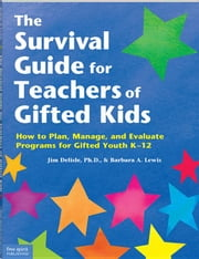 Survival Guide for Teachers of Gifted Kids, The: How to Plan, Manage, and Evaluate Programs for Gifted Youth K-12 ebook by Kobo.Web.Store.Products.Fields.ContributorFieldViewModel