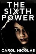 The Sixth Power ebook by Carol Nicolas