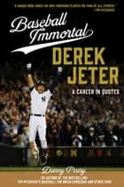 Baseball Immortal Derek Jeter - A Career in Quotes ebook by Danny Peary