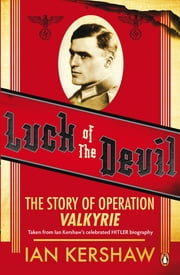 Luck of the Devil - The Story of Operation Valkyrie ebook by Ian Kershaw