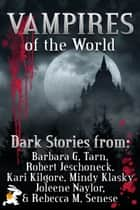 Vampires Of The World - 8 Vampire Novels ebook by Barbara G.Tarn, Robert Jeschonek, Kari Kilgore,...