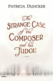 The Strange Case of the Composer and His Judge - A Novel ebook by Patricia Duncker