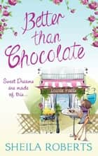 Better Than Chocolate (Life in Icicle Falls, Book 1) ebook by Sheila Roberts