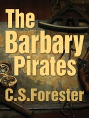 The Barbary Pirates ebook by C. S. Forester