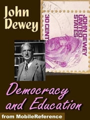 Democracy And Education: An Introduction To The Philosophy Of Education (Mobi Classics) ebook by John Dewey