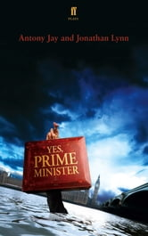 Yes Prime Minister - a play ebook by Antony Jay,Jonathan Lynn