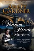 The Thames River Murders ebook by Ashley Gardner, Jennifer Ashley