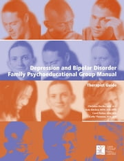Depression and Bipolar Disorder - Family Psychoeducation Group Manual ebook by Christina Bartha, MSW, RSW,...