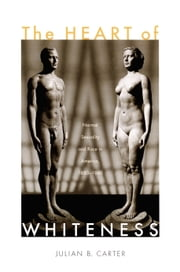 The Heart of Whiteness - Normal Sexuality and Race in America, 1880–1940 ebook by Julian B Carter