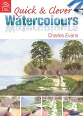 Quick & Clever Watercolours ebook by Charles Evans