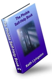 The Phobia Self-Help Book ebook by Livingston, Keith