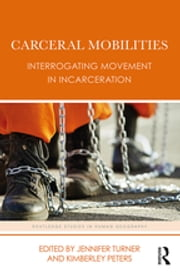 Carceral Mobilities - Interrogating Movement in Incarceration ebook by