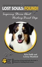 Lost Souls: FOUND! Inspiring Stories About Herding-Breed Dogs ebook by Kyla Duffy