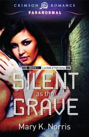 Silent as the Grave - Book 1 in the Guild of Truth Series ebook by Mary K. Norris