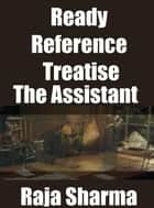 Ready Reference Treatise: The Assistant ebook by Raja Sharma