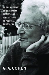 On the Currency of Egalitarian Justice, and Other Essays in Political Philosophy ebook by G. A. Cohen