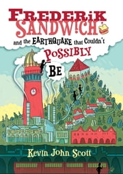 Frederik Sandwich and the Earthquake that Couldn't Possibly Be ebook by Kevin John Scott