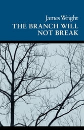 The Branch Will Not Break - Poems ebook by James Wright