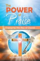The Power of Praise ebook by BERNARD TACKIE
