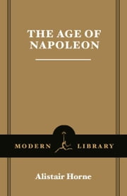 The Age of Napoleon ebook by Alistair Horne
