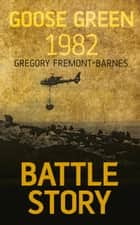 Battle Story: Goose Green 1982 ebook by Gregory Fremont-Barnes