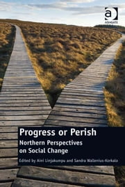 Progress or Perish - Northern Perspectives on Social Change ebook by Ms Sandra Wallenius-Korkalo,Aini Linjakumpu