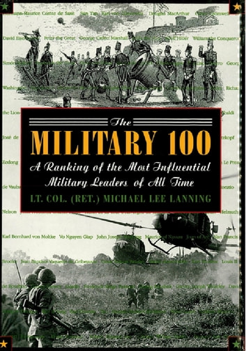 The Military 100 - A Ranking of the Most Influential Leaders of All Time ebook by Michael Lanning