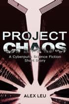 Project Chaos: A Cyberpunk Science Fiction Short Story - The Grid Series, #1 ebook by Alex Leu