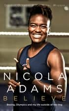 Believe - Boxing, Olympics and my life outside the ring ebook by Nicola Adams,  MBE
