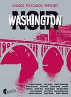 Washington Noir eBook by Collectif