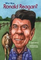 Who Was Ronald Reagan? ebook by Joyce Milton,Elizabeth Wolf,Nancy Harrison