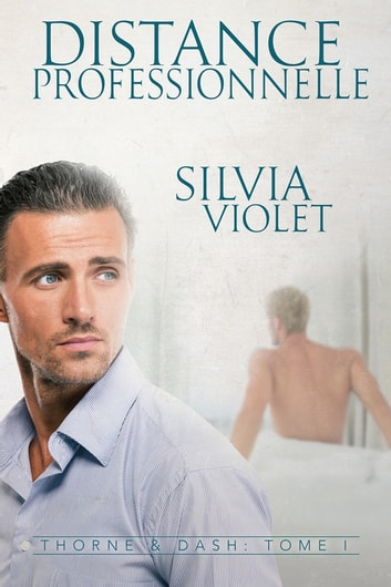 Distance professionnelle - Thorne & Dash #1 ebook by Silvia Violet