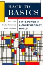 Back to Basics - State Power in a Contemporary World ebook by Martha Finnemore, Judith Goldstein