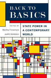 Back to Basics - State Power in a Contemporary World ebook by Martha Finnemore,Judith Goldstein