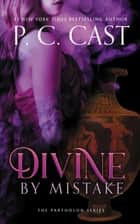 Divine by Mistake ebook by P. C. Cast