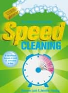Speed Cleaning - A Spotless House in Just 15 Minutes a Day ebook by Shannon Lush, Jennifer Fleming