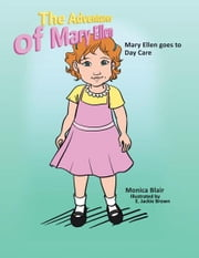The Adventures of Mary Ellen - Mary Ellen Goes to Day Care ebook by Monica Blair, E. Jackie Brown