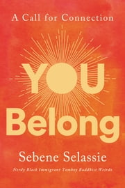 You Belong - A Call for Connection ebook by Sebene Selassie