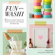 Fun With Washi! - 35 Ways to Instantly Refresh Your Home, Accessories, and Packages with Washi Tape ebook by Jessica Okui,Angie Cao