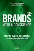 Brands with a Conscience ebook by Nicholas Ind,Sandra Horlings